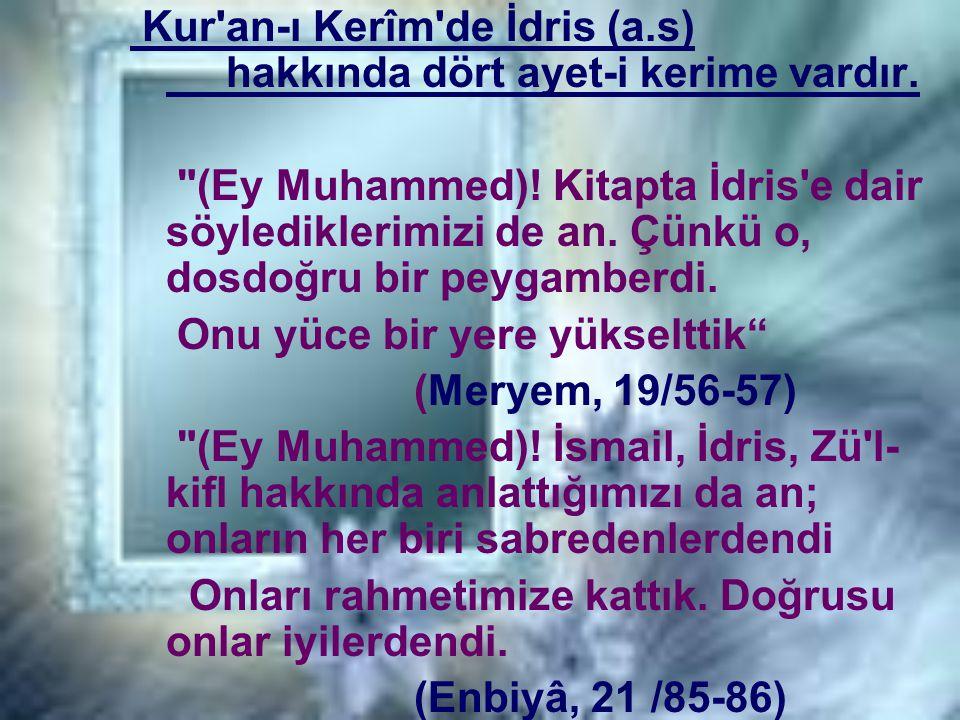 Kur an-ı Kerîm de İdris (a.s) hakkında dört ayet-i kerime vardır.