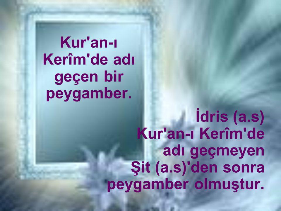 Kur an-ı Kerîm de adı geçen bir peygamber.