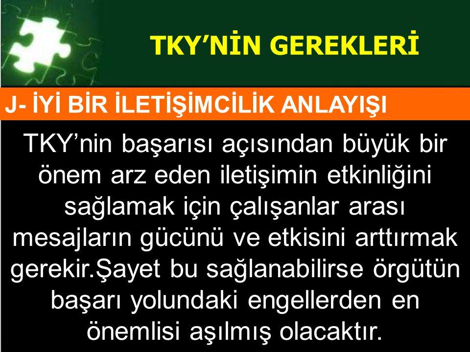 TKY'NİN GEREKLERİ J- İYİ BİR İLETİŞİMCİLİK ANLAYIŞI.