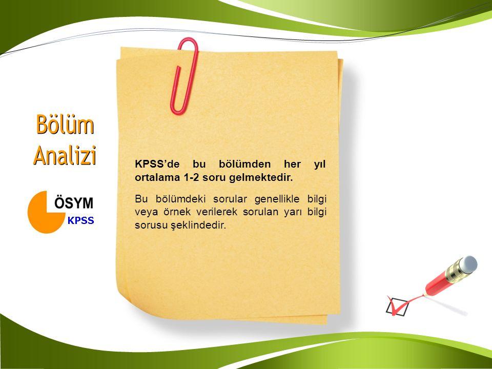 Bölüm Analizi. KPSS'de bu bölümden her yıl ortalama 1-2 soru gelmektedir.