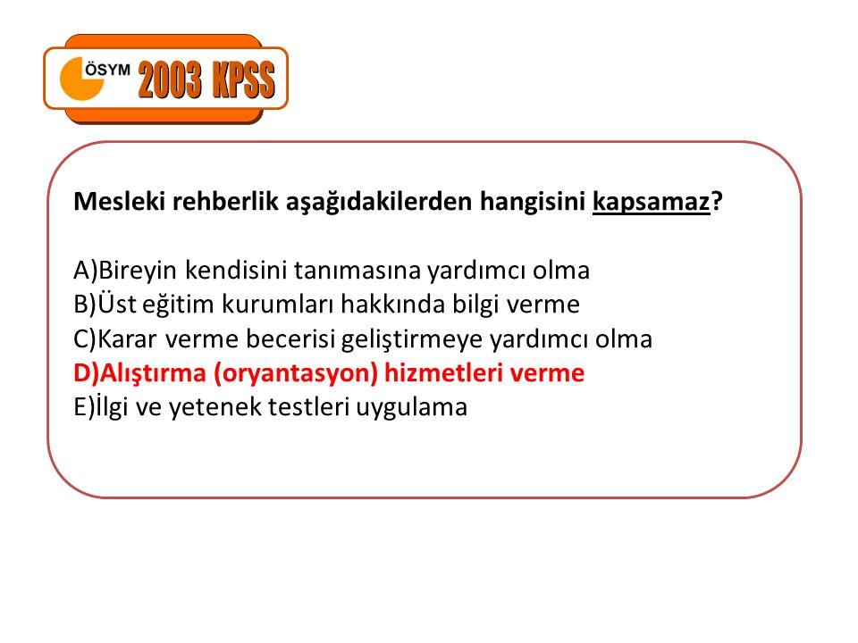 2003 KPSS Mesleki rehberlik aşağıdakilerden hangisini kapsamaz