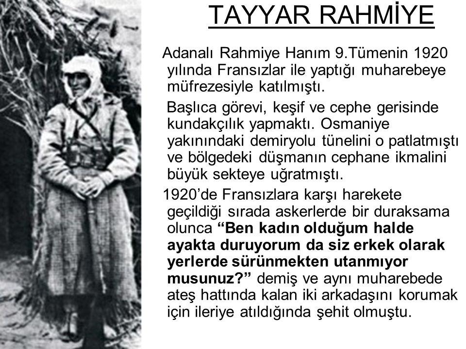 TAYYAR RAHMİYE Adanalı Rahmiye Hanım 9.Tümenin 1920 yılında Fransızlar ile yaptığı muharebeye müfrezesiyle katılmıştı.