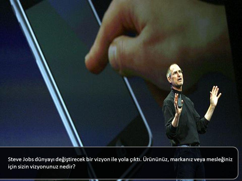 Steve Jobs dünyayı değiştirecek bir vizyon ile yola çıktı