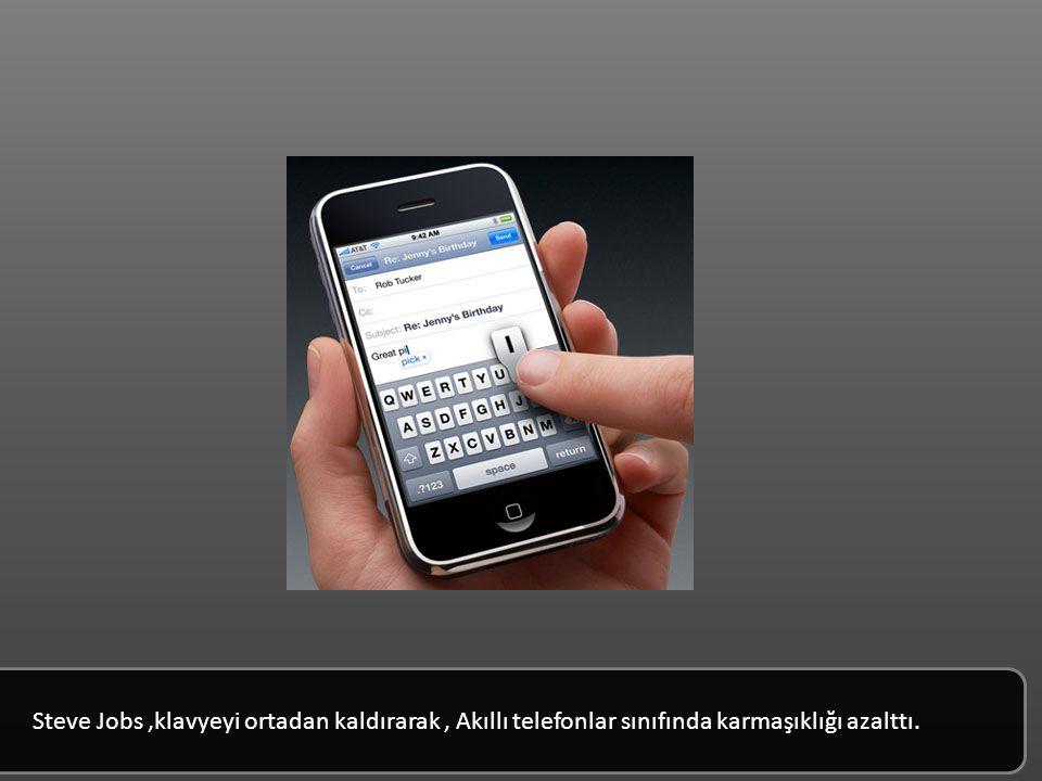 Steve Jobs, klavyeyi ortadan kaldırarak Akıllı telefonlar sınıfında karmaşıklığı azalttı.