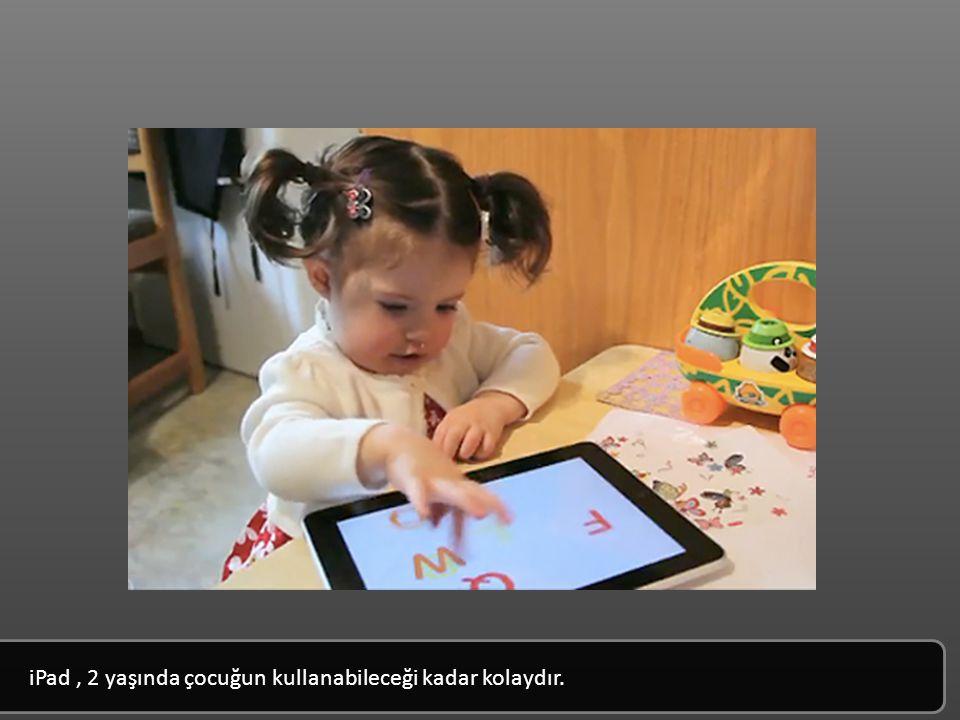 iPad , 2 yaşında çocuğun kullanabileceği kadar kolaydır.