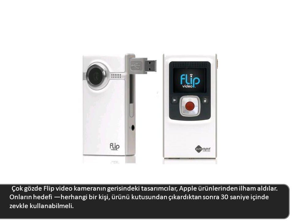 Çok gözde Flip video kameranın gerisindeki tasarımcılar, Apple ürünlerinden ilham aldılar. Onların hedefi —herhangi bir kişinin, ürünü kutusundan çıkardıktan sonra 30 saniye içinde zevkle kullanabilmesiydi.