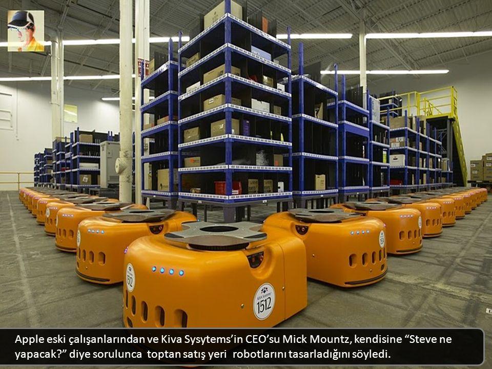 Apple eski çalışanlarından ve Kiva Sysytems'in CEO'su Mick Mountz, kendisine Steve ne yapacak diye sorulunca toptan satış yeri robotlarını tasarladığını söyledi.