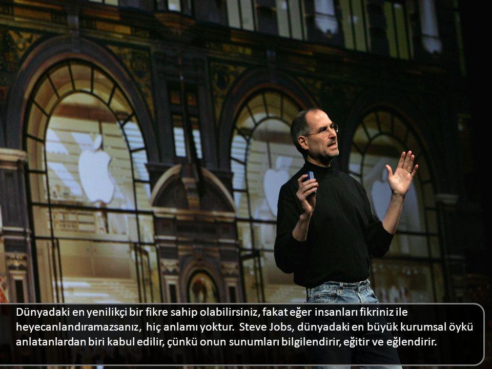 Dünyadaki en yenilikçi bir fikre sahip olabilirsiniz, fakat eğer insanları fikriniz ile heyecanlandıramazsanız, hiç anlamı yoktur. Steve Jobs, dünyadaki en büyük kurumsal öykü anlatanlardan biri kabul edilir, çünkü onun sunumları bilgilendirir, eğitir ve eğlendirir.