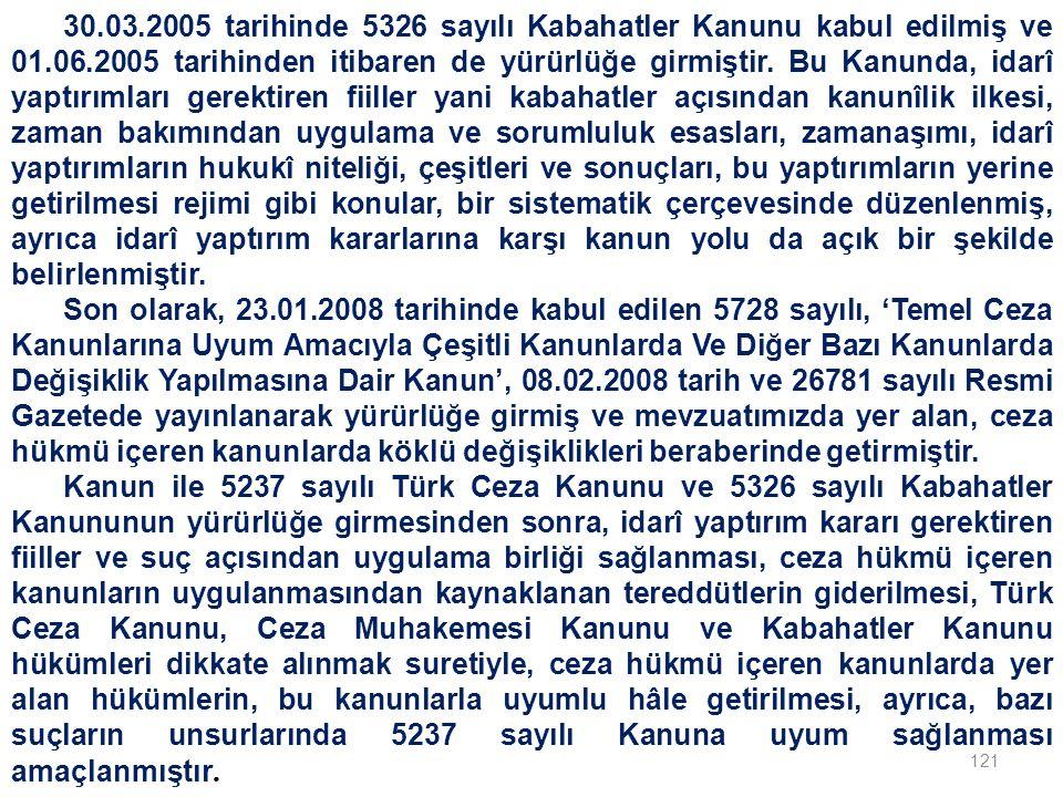 30.03.2005 tarihinde 5326 sayılı Kabahatler Kanunu kabul edilmiş ve 01.06.2005 tarihinden itibaren de yürürlüğe girmiştir. Bu Kanunda, idarî yaptırımları gerektiren fiiller yani kabahatler açısından kanunîlik ilkesi, zaman bakımından uygulama ve sorumluluk esasları, zamanaşımı, idarî yaptırımların hukukî niteliği, çeşitleri ve sonuçları, bu yaptırımların yerine getirilmesi rejimi gibi konular, bir sistematik çerçevesinde düzenlenmiş, ayrıca idarî yaptırım kararlarına karşı kanun yolu da açık bir şekilde belirlenmiştir.