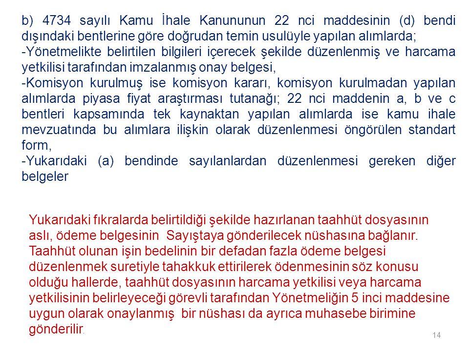 b) 4734 sayılı Kamu İhale Kanununun 22 nci maddesinin (d) bendi dışındaki bentlerine göre doğrudan temin usulüyle yapılan alımlarda;