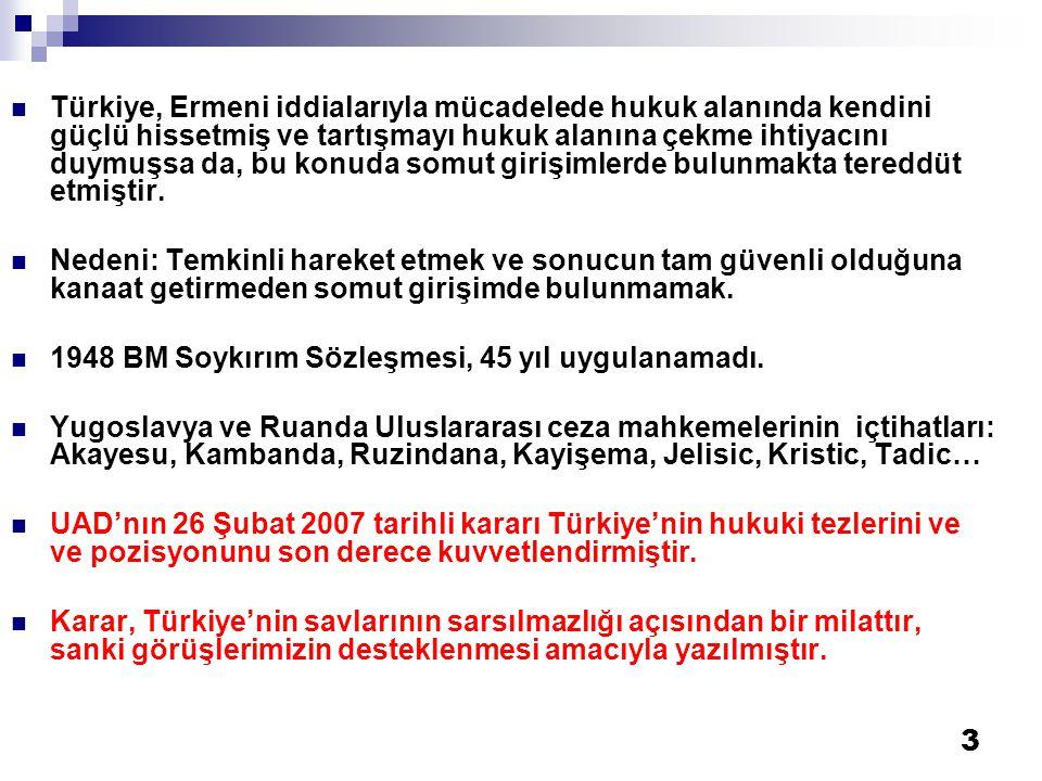 Türkiye, Ermeni iddialarıyla mücadelede hukuk alanında kendini güçlü hissetmiş ve tartışmayı hukuk alanına çekme ihtiyacını duymuşsa da, bu konuda somut girişimlerde bulunmakta tereddüt etmiştir.