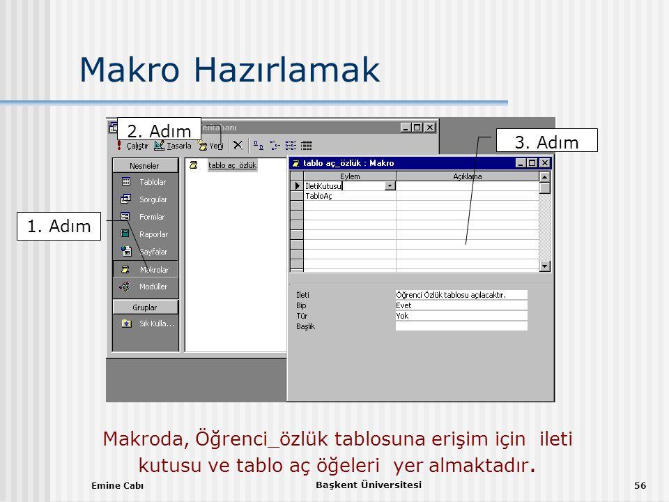 Makro Hazırlamak 2. Adım. 3. Adım. 1. Adım. Makroda, Öğrenci_özlük tablosuna erişim için ileti kutusu ve tablo aç öğeleri yer almaktadır.