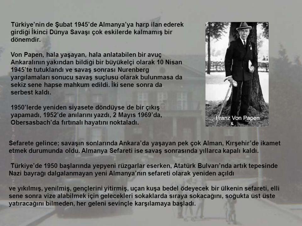 Türkiye'nin de Şubat 1945'de Almanya'ya harp ilan ederek girdiği İkinci Dünya Savaşı çok eskilerde kalmamış bir dönemdir.