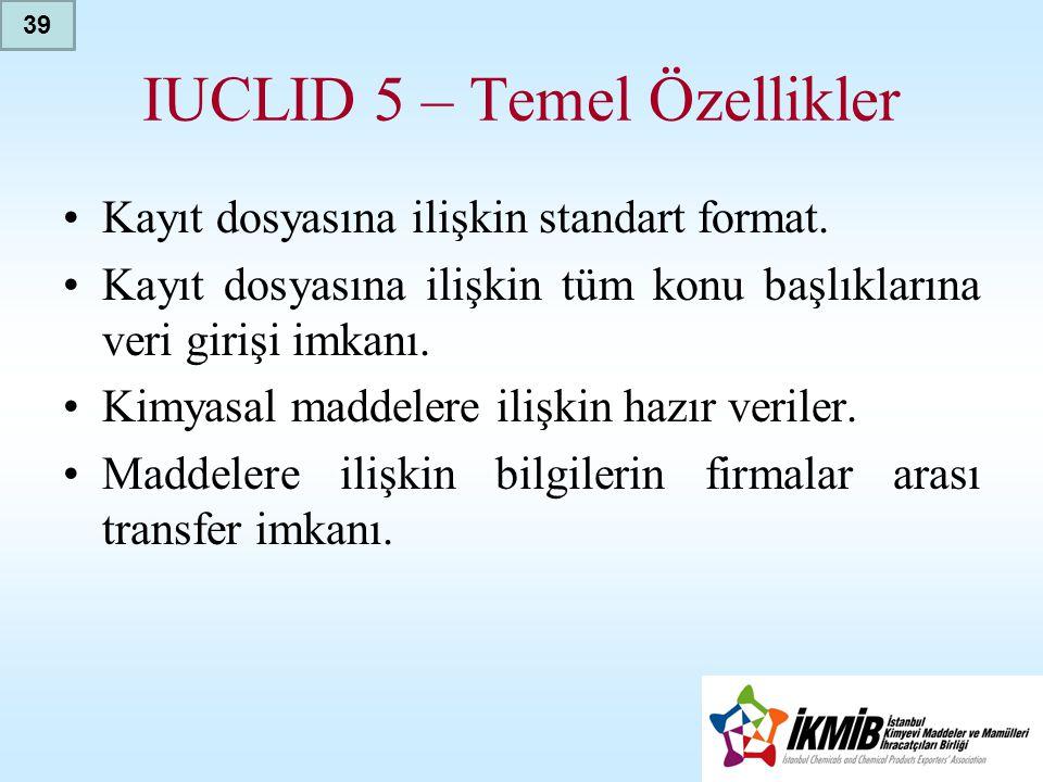IUCLID 5 – Temel Özellikler