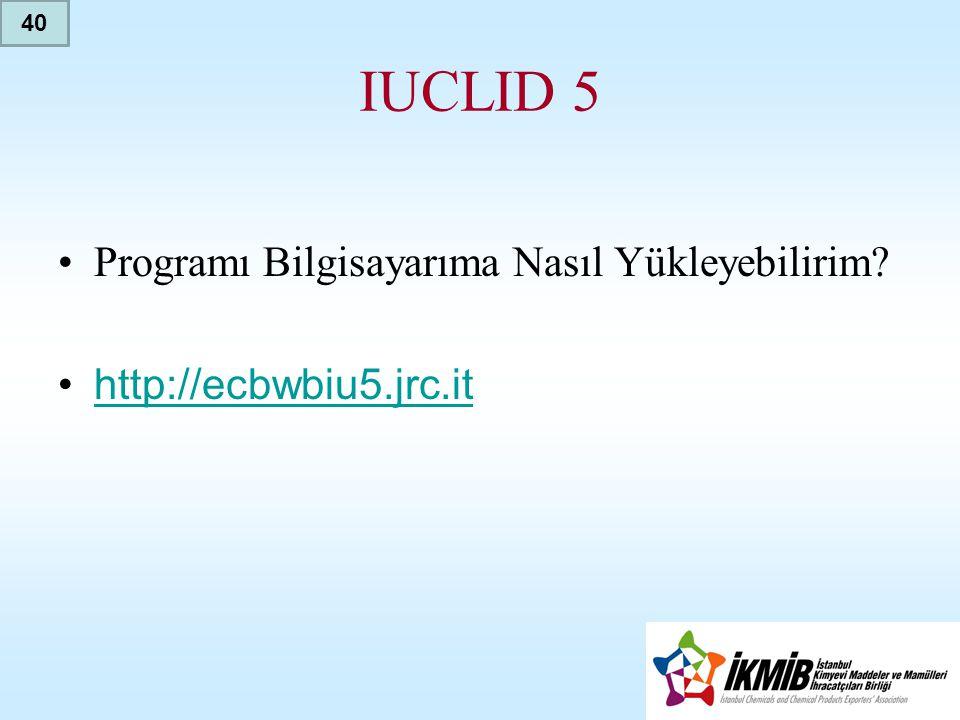 IUCLID 5 Programı Bilgisayarıma Nasıl Yükleyebilirim
