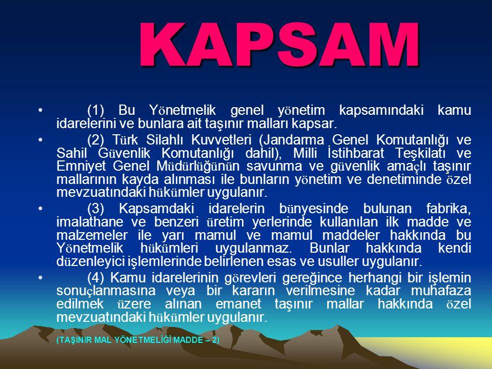 KAPSAM (1) Bu Yönetmelik genel yönetim kapsamındaki kamu idarelerini ve bunlara ait taşınır malları kapsar.