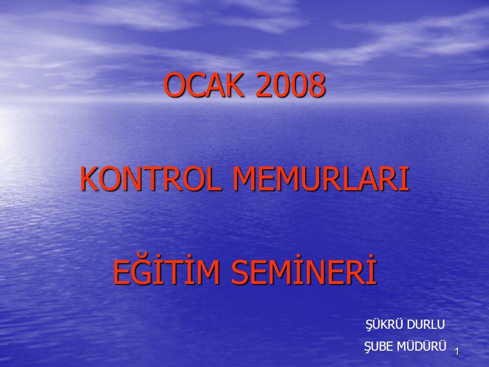 OCAK 2008 KONTROL MEMURLARI EĞİTİM SEMİNERİ ŞÜKRÜ DURLU ŞUBE MÜDÜRÜ