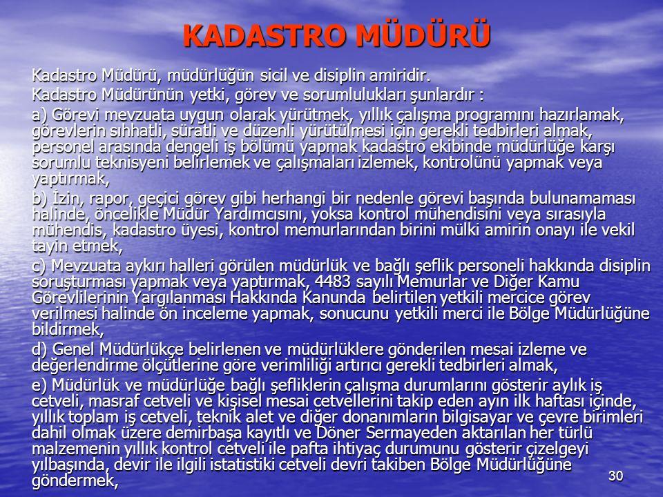 KADASTRO MÜDÜRÜ Kadastro Müdürü, müdürlüğün sicil ve disiplin amiridir. Kadastro Müdürünün yetki, görev ve sorumlulukları şunlardır :