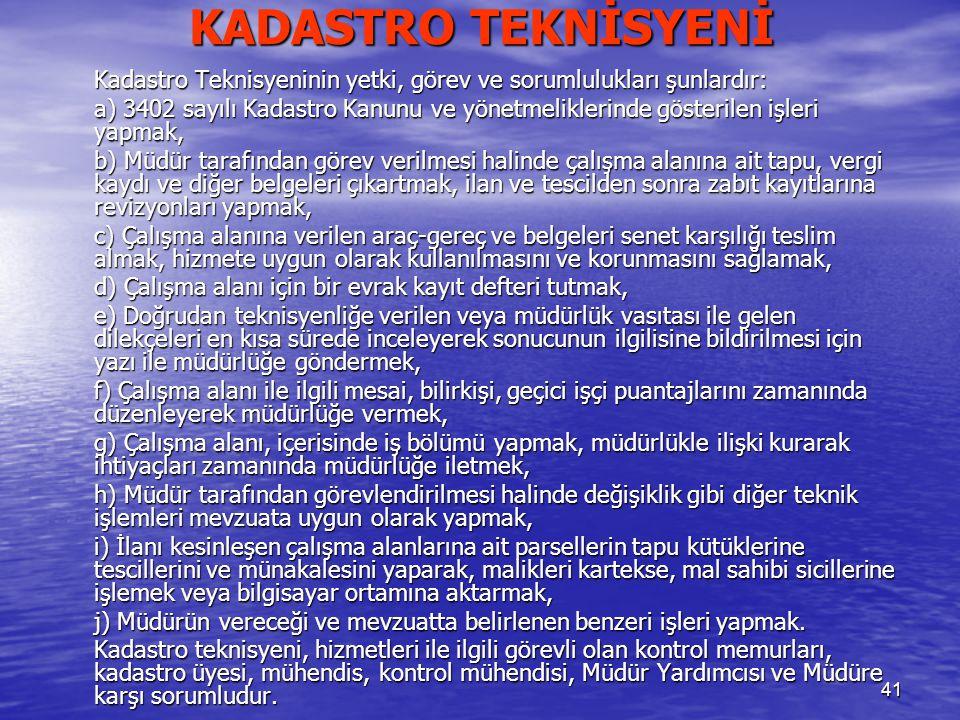 KADASTRO TEKNİSYENİ Kadastro Teknisyeninin yetki, görev ve sorumlulukları şunlardır: