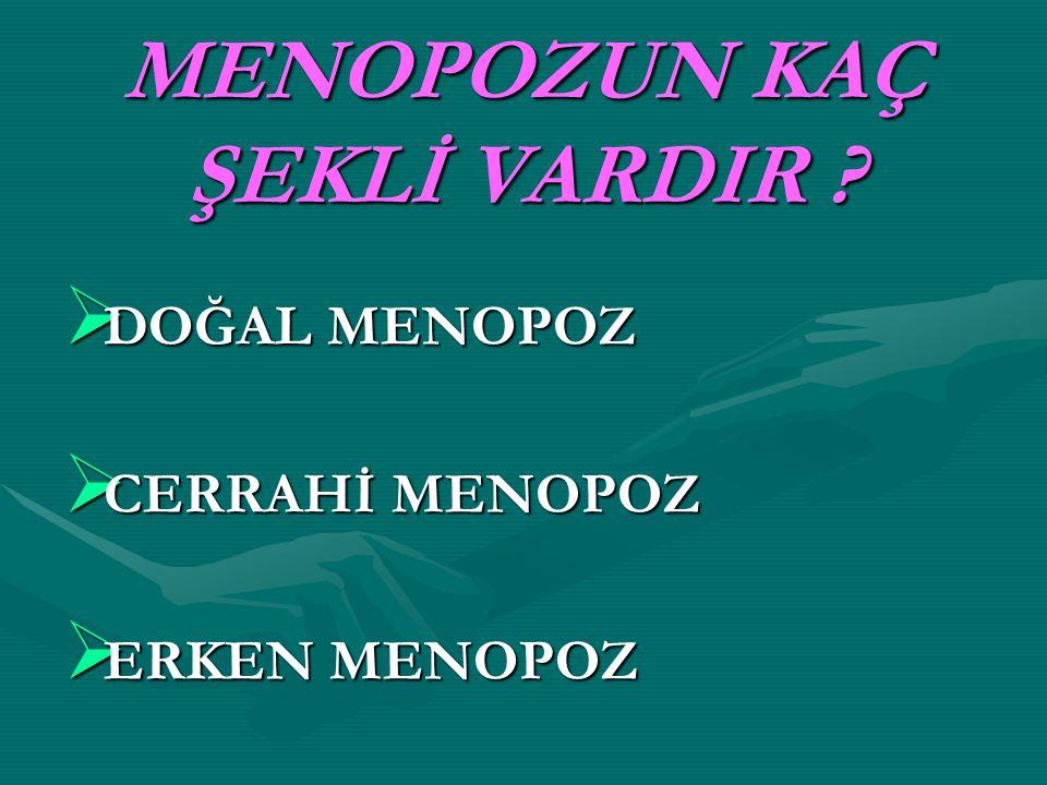 MENOPOZUN KAÇ ŞEKLİ VARDIR