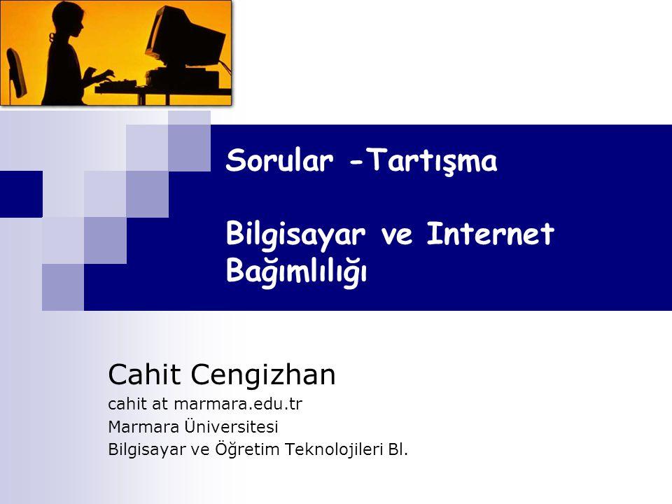 Sorular -Tartışma Bilgisayar ve Internet Bağımlılığı