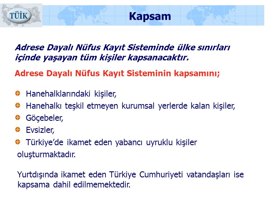 Kapsam Adrese Dayalı Nüfus Kayıt Sisteminde ülke sınırları içinde yaşayan tüm kişiler kapsanacaktır.