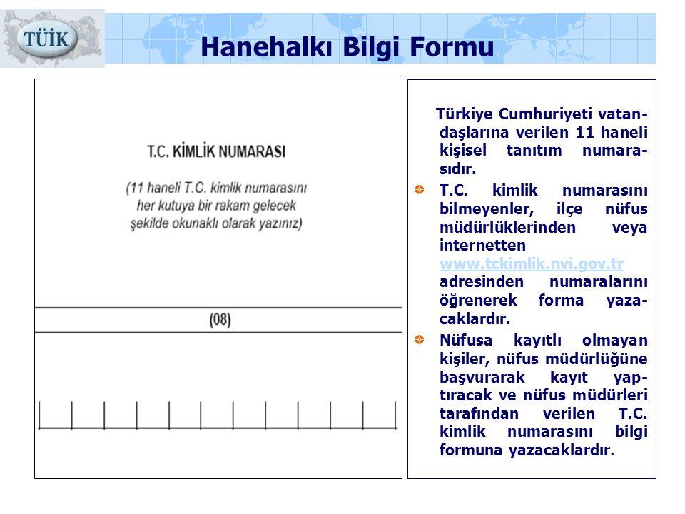 Hanehalkı Bilgi Formu Türkiye Cumhuriyeti vatan- daşlarına verilen 11 haneli kişisel tanıtım numara- sıdır.