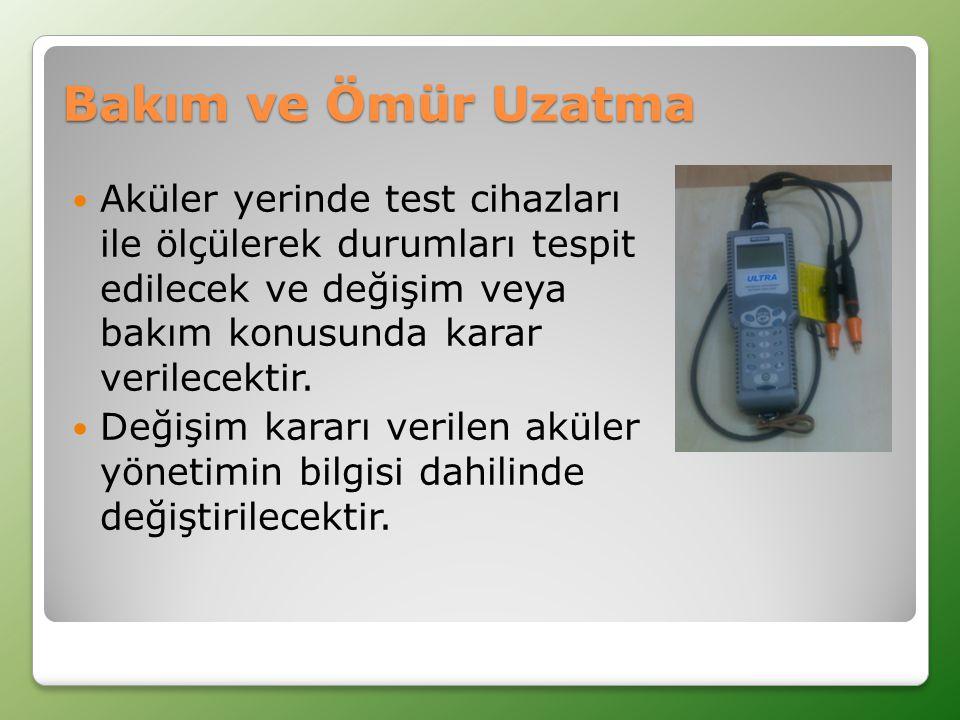 Bakım ve Ömür Uzatma Aküler yerinde test cihazları ile ölçülerek durumları tespit edilecek ve değişim veya bakım konusunda karar verilecektir.