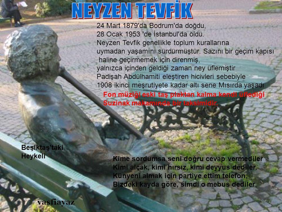 NEYZEN TEVFİK vasfiayaz 24 Mart 1879 da Bodrum da doğdu,