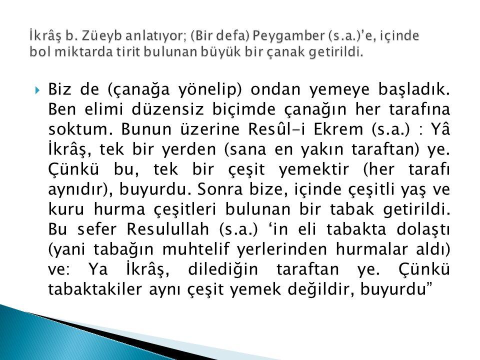 İkrâş b. Züeyb anlatıyor; (Bir defa) Peygamber (s. a