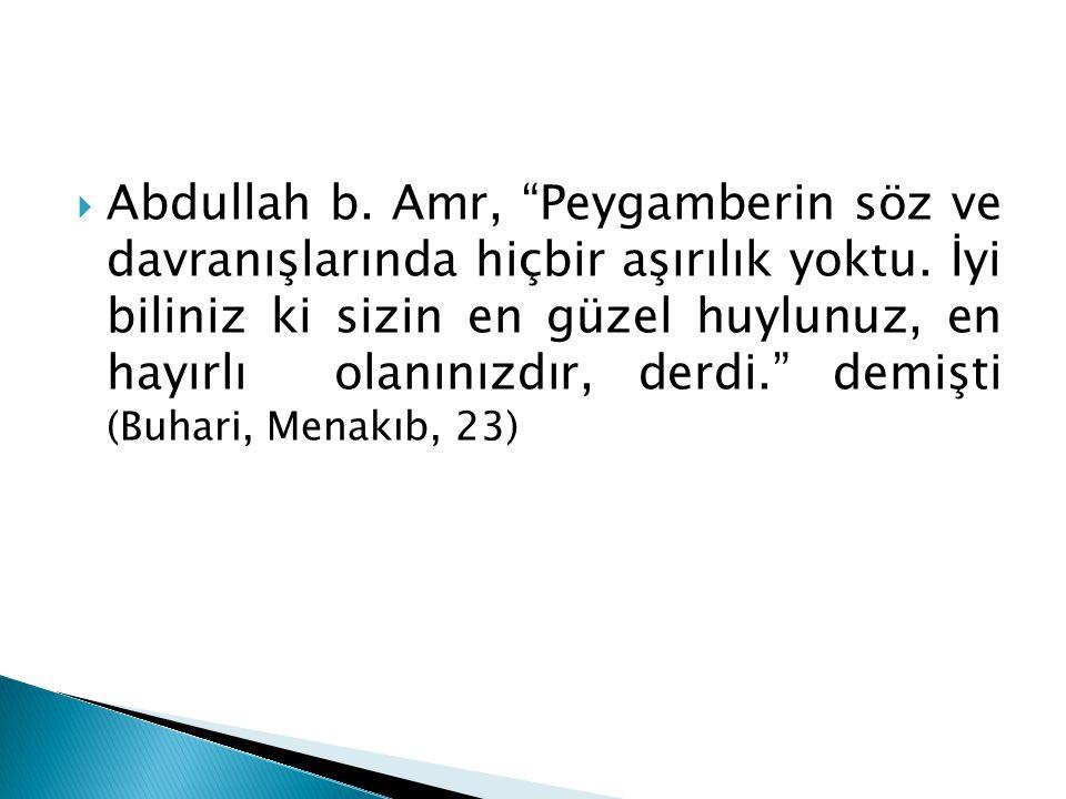 Abdullah b. Amr, Peygamberin söz ve davranışlarında hiçbir aşırılık yoktu.