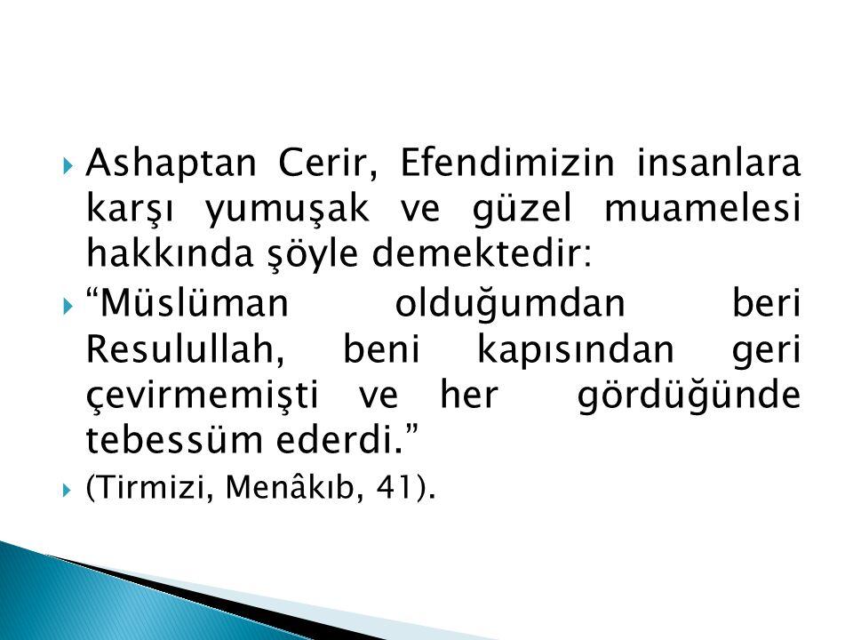 Ashaptan Cerir, Efendimizin insanlara karşı yumuşak ve güzel muamelesi hakkında şöyle demektedir: