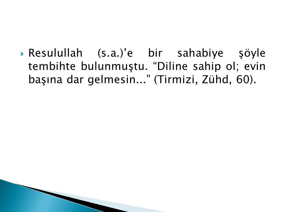 Resulullah (s. a. )'e bir sahabiye şöyle tembihte bulunmuştu