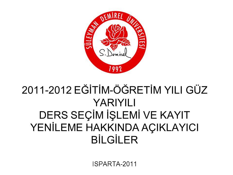2011-2012 EĞİTİM-ÖĞRETİM YILI GÜZ YARIYILI DERS SEÇİM İŞLEMİ VE KAYIT YENİLEME HAKKINDA AÇIKLAYICI BİLGİLER