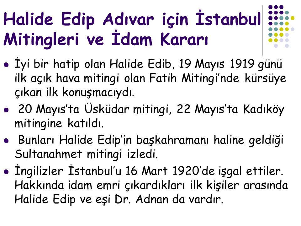 Halide Edip Adıvar için İstanbul Mitingleri ve İdam Kararı