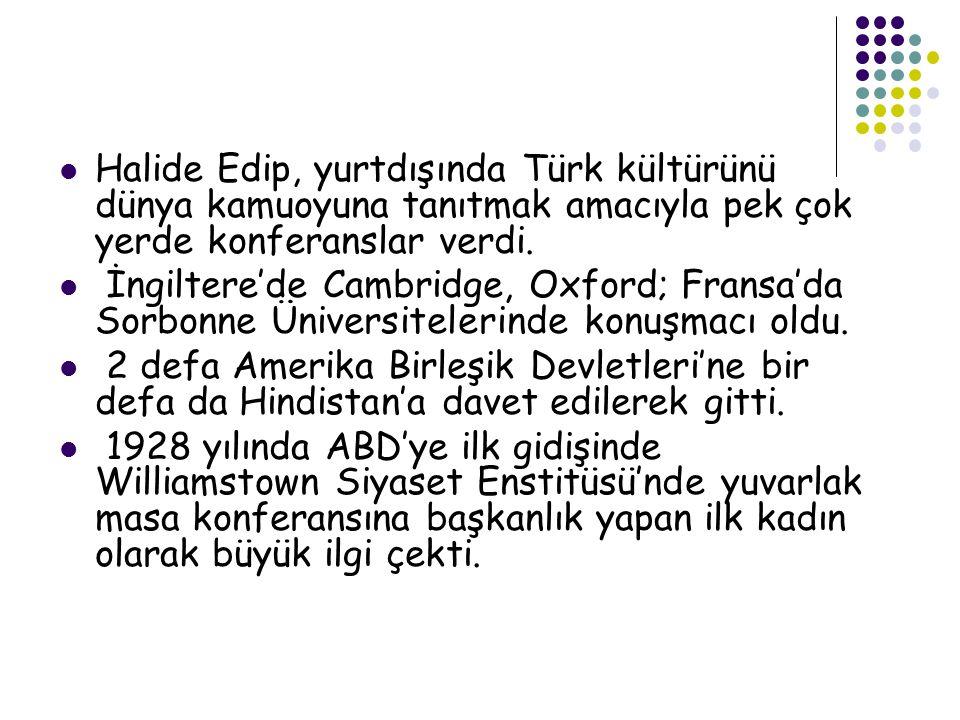 Halide Edip, yurtdışında Türk kültürünü dünya kamuoyuna tanıtmak amacıyla pek çok yerde konferanslar verdi.