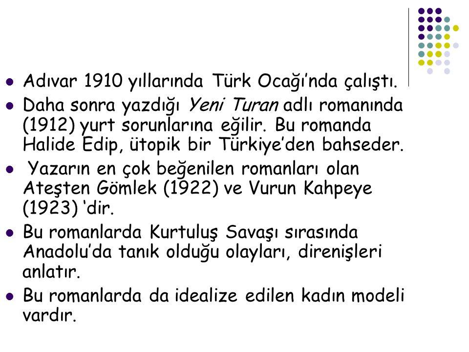 Adıvar 1910 yıllarında Türk Ocağı'nda çalıştı.