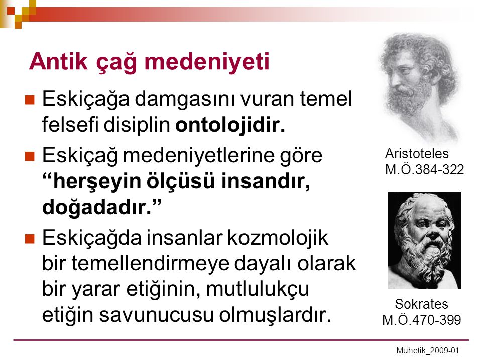 Antik çağ medeniyeti Eskiçağa damgasını vuran temel felsefi disiplin ontolojidir.