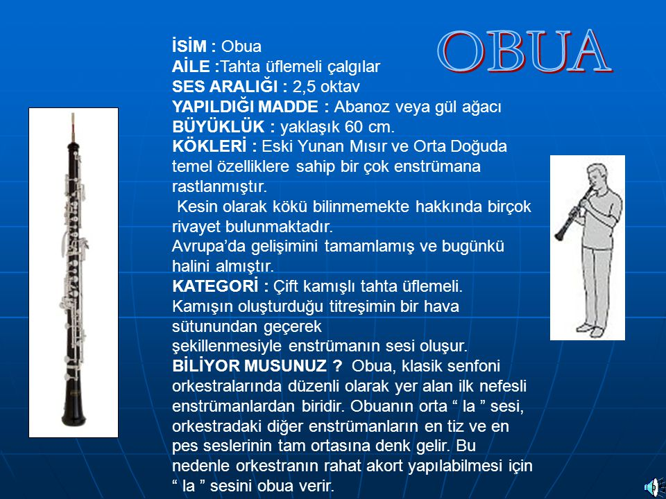 OBUA İSİM : Obua AİLE :Tahta üflemeli çalgılar SES ARALIĞI : 2,5 oktav