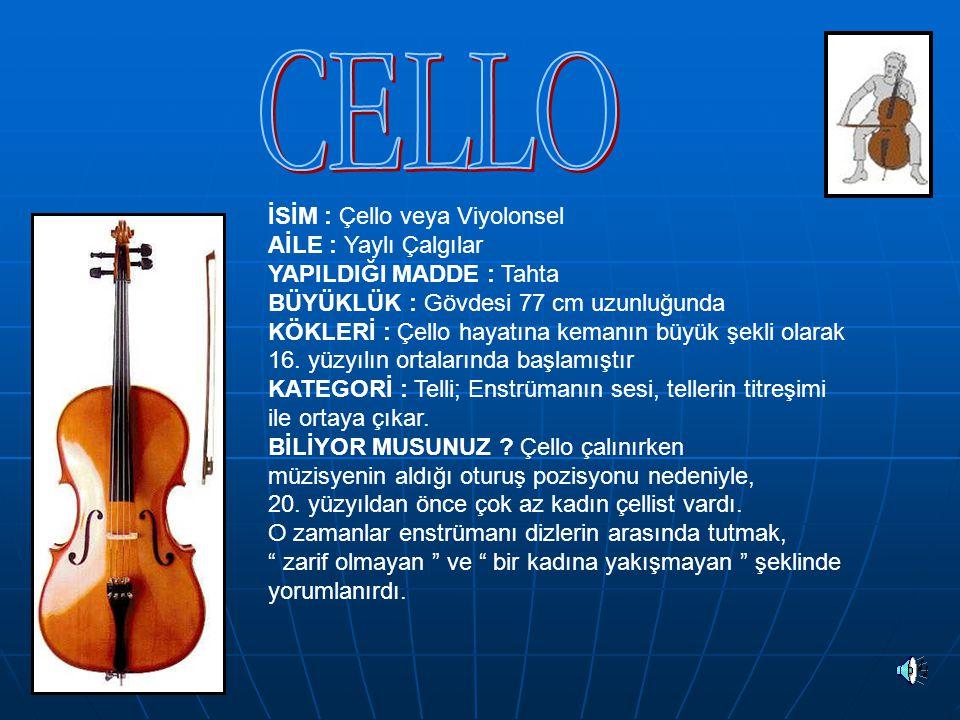 CELLO İSİM : Çello veya Viyolonsel AİLE : Yaylı Çalgılar