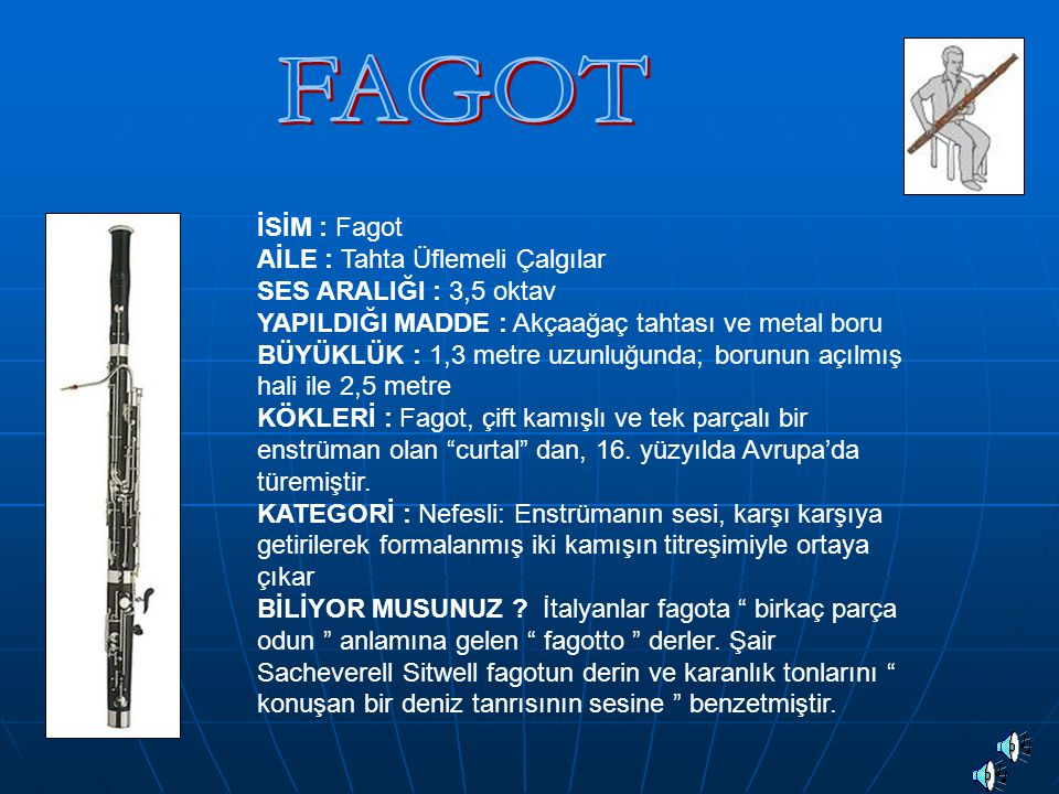 FAGOT İSİM : Fagot AİLE : Tahta Üflemeli Çalgılar