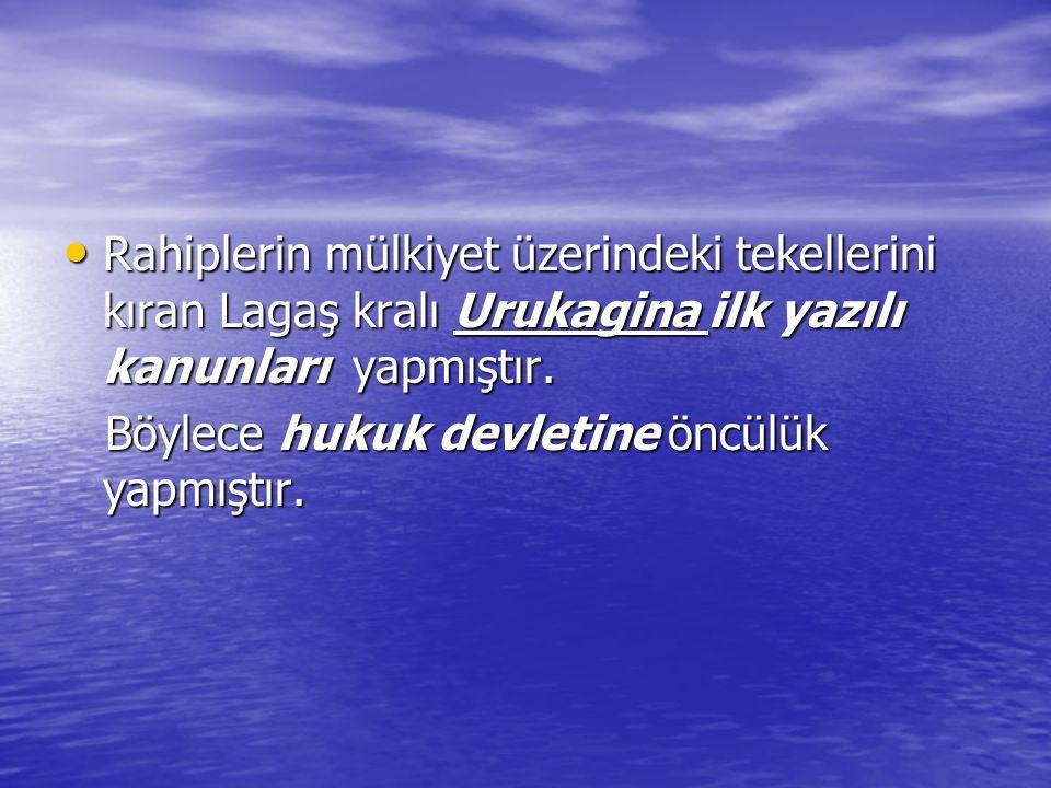 Rahiplerin mülkiyet üzerindeki tekellerini kıran Lagaş kralı Urukagina ilk yazılı kanunları yapmıştır.