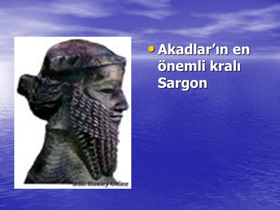 Akadlar'ın en önemli kralı Sargon