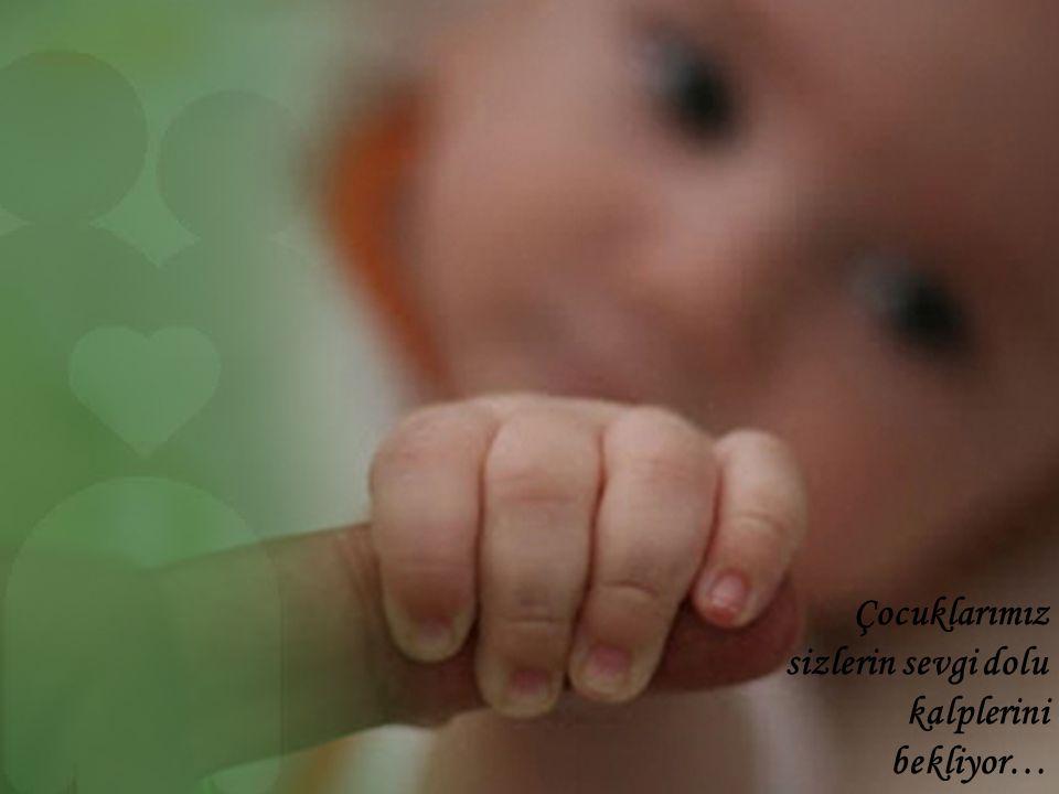 Çocuklarımız sizlerin sevgi dolu kalplerini bekliyor…