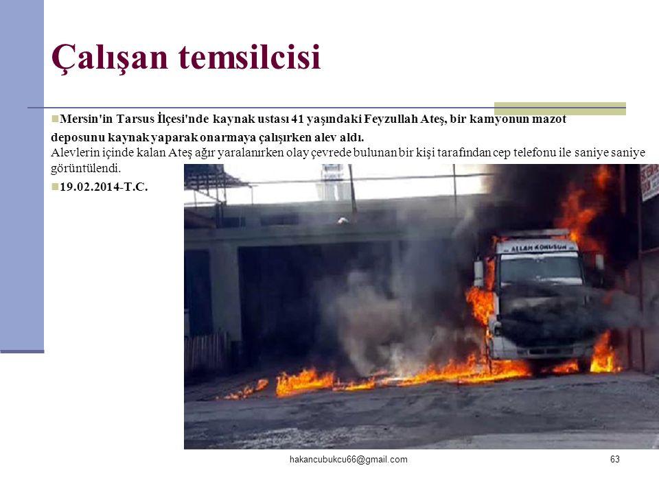 Çalışan temsilcisi Mersin in Tarsus İlçesi nde kaynak ustası 41 yaşındaki Feyzullah Ateş, bir kamyonun mazot.