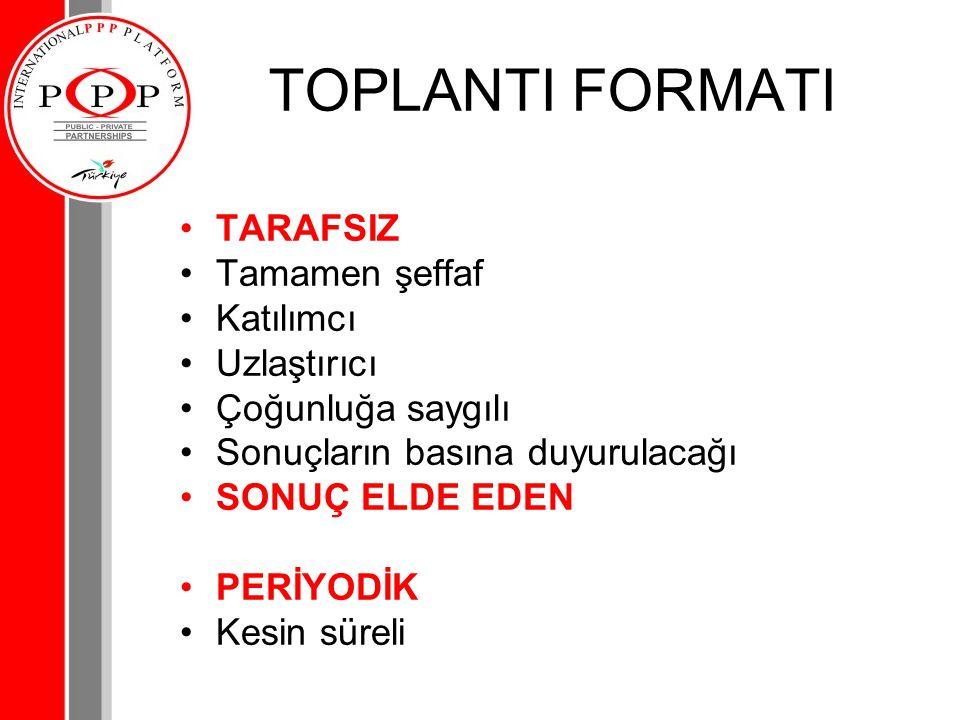 TOPLANTI FORMATI TARAFSIZ Tamamen şeffaf Katılımcı Uzlaştırıcı