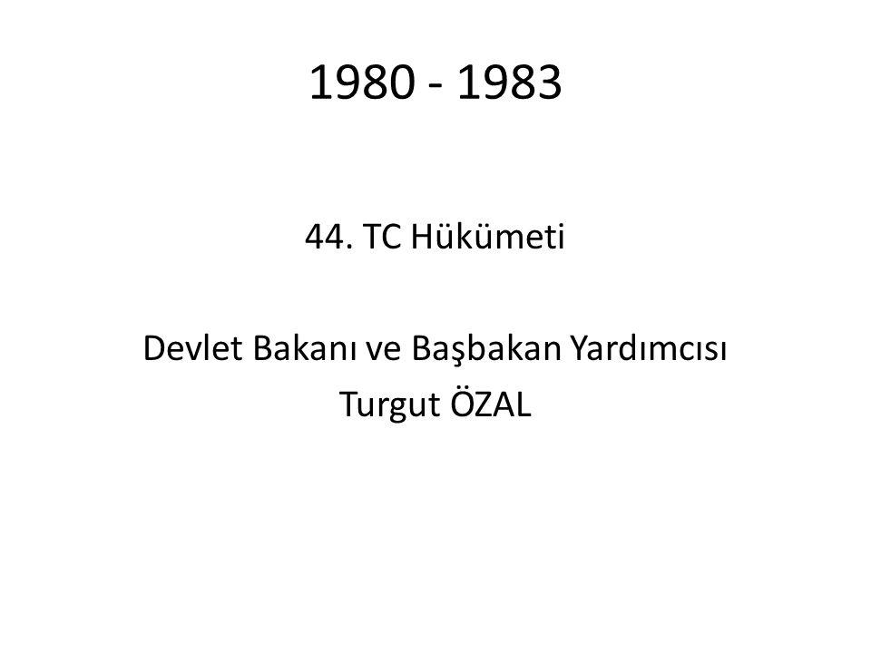 44. TC Hükümeti Devlet Bakanı ve Başbakan Yardımcısı Turgut ÖZAL