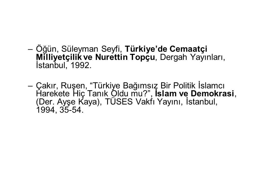 Öğün, Süleyman Seyfi, Türkiye'de Cemaatçi Milliyetçilik ve Nurettin Topçu, Dergah Yayınları, İstanbul, 1992.