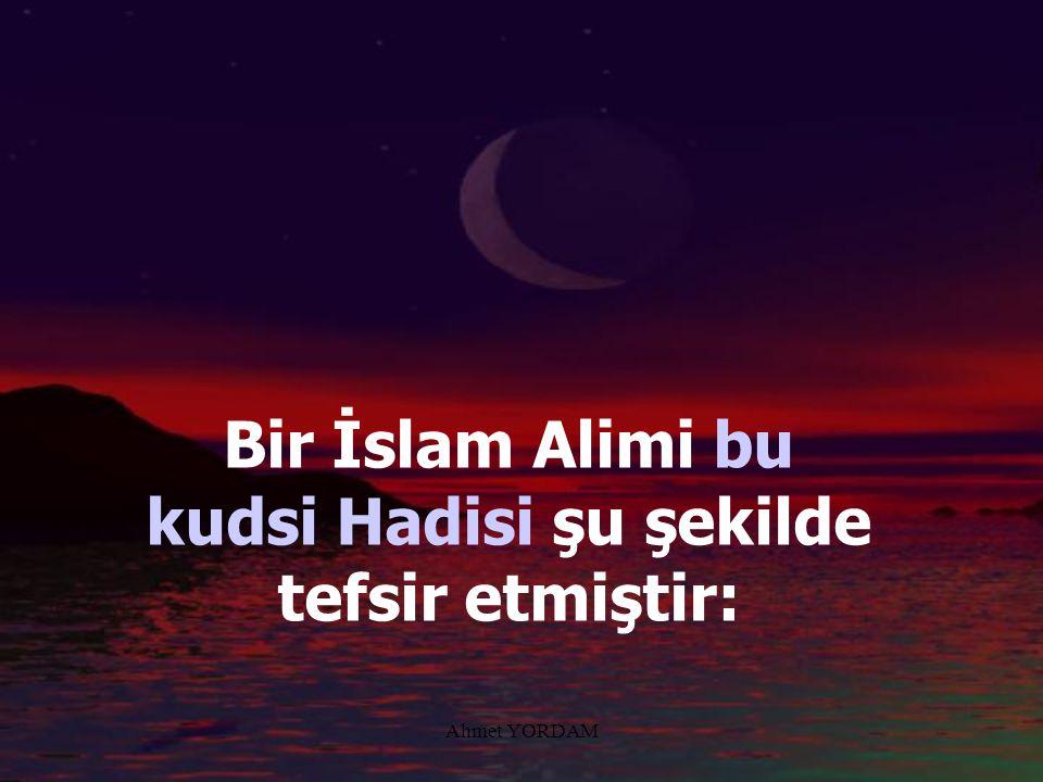 Bir İslam Alimi bu kudsi Hadisi şu şekilde tefsir etmiştir: