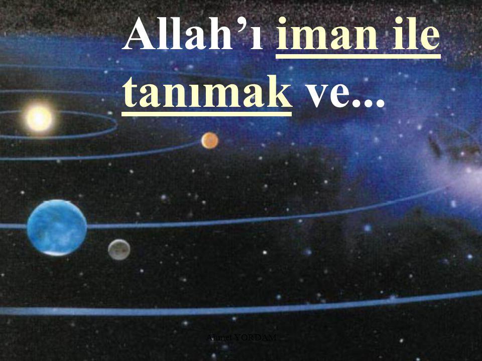 Allah'ı iman ile tanımak ve...